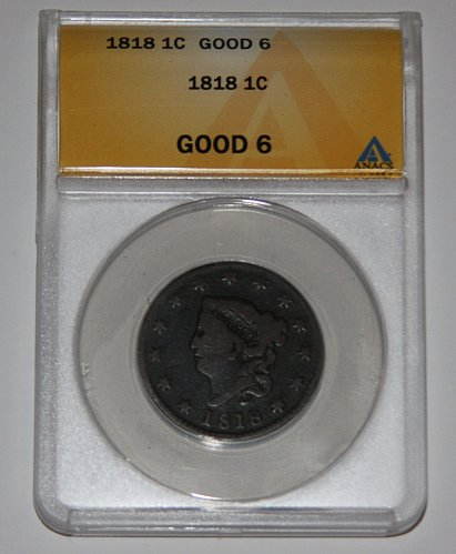1818 1C PENNY 1 CENT CORONET HEAD CENT G6 GOOD.....ANACS GRADED....$25.00 RESERV